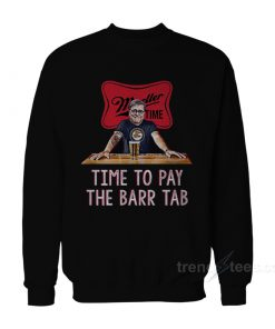 Time To Pay The Barr Tab Sweatshirt