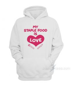 My Staple Food Is Love Hoodie