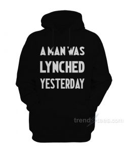 A Man Was Lynched Yesterday Hoodie