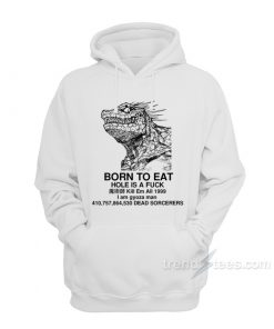 Born To Eat Hole Is A Fuck Hoodie