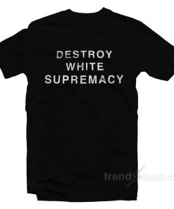 Destroy White Supremacy T-Shirt
