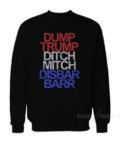 Dump Trump Ditch Mitch Disbar Barr Sweatshirt