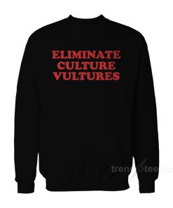 Eliminate Culture Vultures Sweatshirt