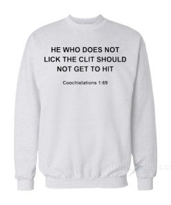 He Who Does Not Lick The Clit Should Not Get To Hit Sweatshirt