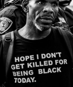 I Hope I Don't Get Killed For Being Black Today T-Shirt For Unisex