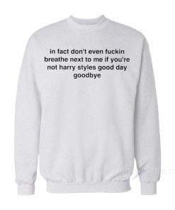 In Fact Don't Even Breathe Next To Me Sweatshirt