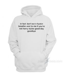 In Fact Don't Even Breathe Next To Me Hoodie