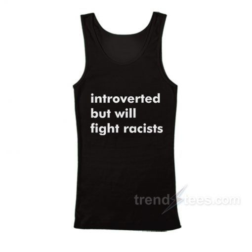 Introverted But Will Fight Racists Tank Top