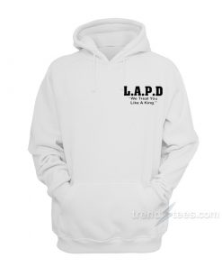 L.A.P.D. We Treat You Like A King Hoodie
