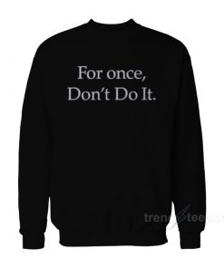 Nike For Once Don't Do It Sweatshirt