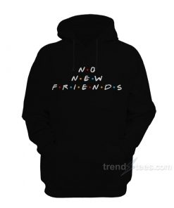 No New Friends Hoodie