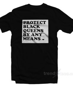Protect Black Queens By Any Means T-Shirt