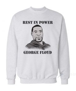 Rest In Power George Floyd Sweatshirt