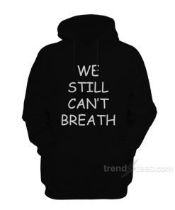 We Still Can't Breath Hoodie