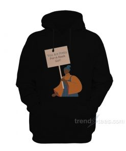 You Are Pretty For A Black Girl Hoodie