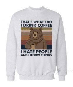 Bear That's What I Do I Drink Coffee I Hate People And I Know Things Vintage Sweatshirt