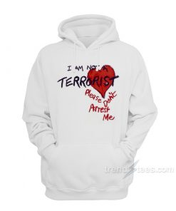 I'm Not A Terrorist Please Don't Arrest Me Hoodie
