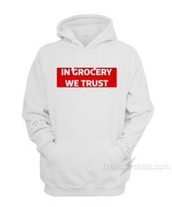 In Grocery We Trust Hoodie