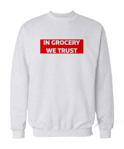 In Grocery We Trust Sweatshirt