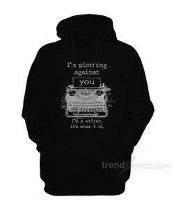 I'm Plotting Against You Hoodie