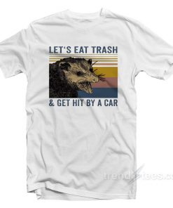 Let's Eat Trash And Get Hit By A Car Vintage T-Shirt