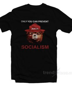 Only You Can Prevent Maga Bear Socialism T-Shirt