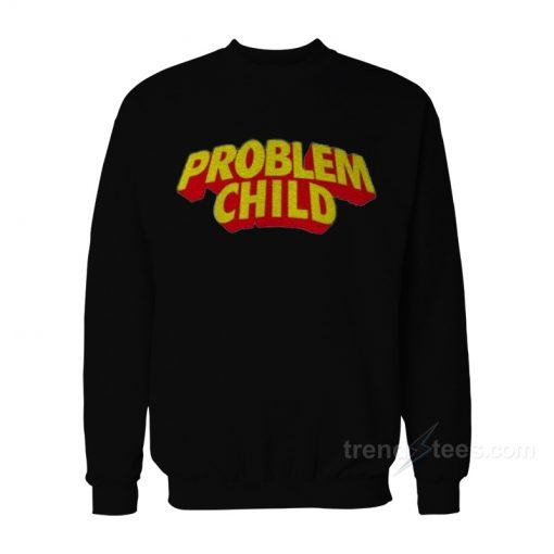 Problem Child Sweatshirt