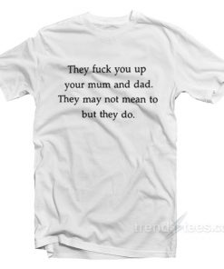 They Fuck You Up T-Shirt