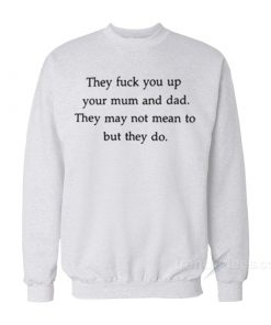 They Fuck You Up Sweatshirt