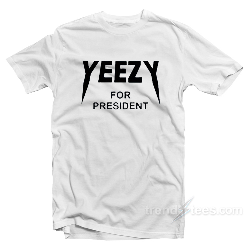Yeezy For President T-Shirt For Sale