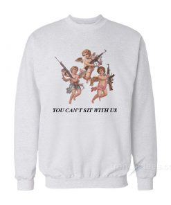 You Can't Sit With Us Angels With Gun Sweatshirt