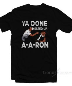 You Done Messed Up A Aron T-Shirt