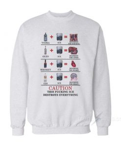 Caution This Fucking Ice Destroys Everything Sweatshirt