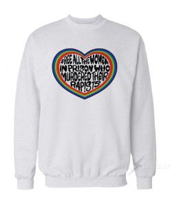 Free All The Women In Prison Who Murdered Their Rapists Sweatshirt