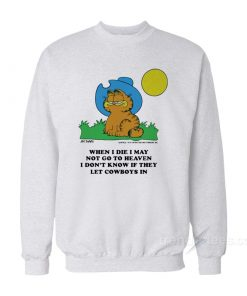 I Don't Know If They Let Cowboys In Garfield Sweatshirt