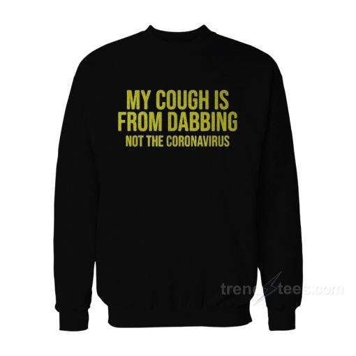 My Cough Is From Dabbing Sweatshirt