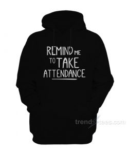 Remind Me To Take Attendance Hoodie