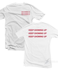Keep Showing Up T-Shirt